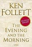The Evening and the Morning - deutsche Ausgabe: Historischer Roman (Kingsbridge-Roman, Band 4)