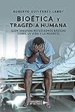 Bioética y tragedia humana (Con algunas reflexiones básicas sobre la vida y la muerte)