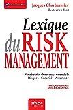 Le lexique du risk management - Vocabulaire des termes essentiels. Risques. Sécurité. Assurance - Français-anglais. Anglais-français