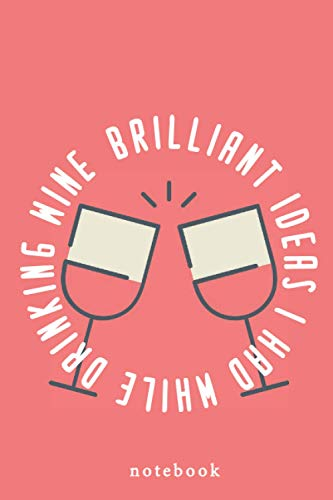 Brilliant Ideas I Had While Drinking Wine: Funny yet Elegant Blank Lined Journal - 6'x9' 120 Pages - Great Gift For Wine Lovers - Pink Diary, Planner, Gratitude, Writing, Travel, Goal, Bullet Notebook