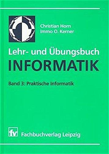 Lehr- und Übungsbuch Informatik, Bd.3, Praktische Informatik: Band 3: Praktische Informatik