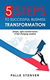 5 Steps To Successful Business Transformation: Simple, agile transformation i...