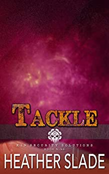 Tackle (K19 Security Solutions Book 9) by [Heather Slade]