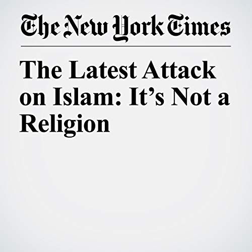 The Latest Attack on Islam: It's Not a Religion copertina