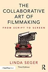 The Collaborative Art of Filmmaking: From Script to Screen, 3rd Edition from Focal Press