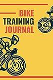 Bike Training Journal: A5 Bicycling Training Journal   Bike Cyclist's Training Travel Journal for Competitive Cyclists, Bicyclists, Men and Women
