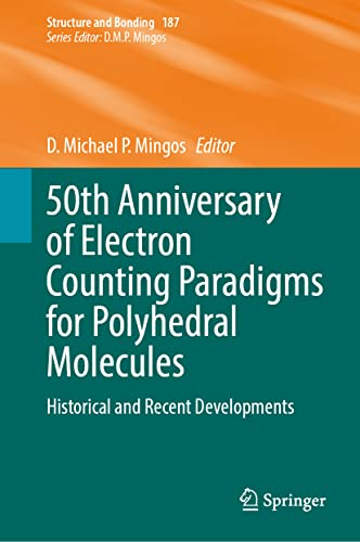 50th Anniversary of Electron Counting Paradigms for Polyhedral Molecules: Historical and Recent Developments: 187 (Structure and Bonding)