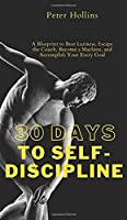 30 Days to Self-Discipline: A Blueprint to Bust Laziness, Escape the Couch, Become a Machine, and Accomplish Your Every Goal: A Blueprint to Bust Laziness, Escape the Couch, Become a Machine, and Accomplish Your Every Goal
