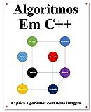 Algoritmos Em C++: Explica algoritmos C ++ com belas imagens Aprenda mais fácil e melhor (Portuguese Edition)