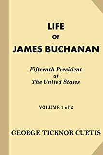 Life of James Buchanan, Fifteenth President of the United States [Volume 1 of 2]