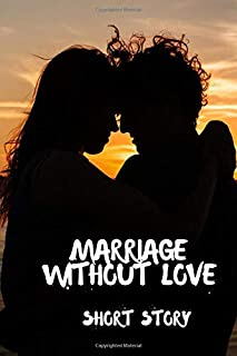 Marriage Without Love: Short Story Novel