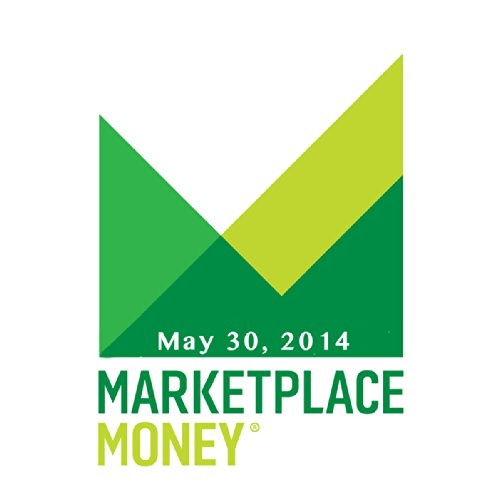 Marketplace Money, May 30, 2014 cover art