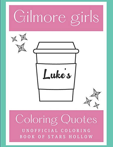 Gilmore Girls Coloring Quotes: Unofficial Coloring book Of Stars Hollow