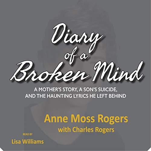 Diary of a Broken Mind Audiobook By Anne Moss Rogers,                                                                                        Charles Rogers cover art