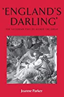 England's Darling: The Victorian Cult of Alfred the Great