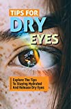 Tips For Dry Eyes: Explore The Tips To Staying Hydrated And Release Dry Eyes: Dry Eye Symptoms (English Edition)