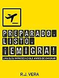 Preparado, Listo, ¡Emigra! Una guía imprescindible antes de emigrar