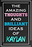 The Amazing Thoughts And Brilliant Ideas Of Kaylan: Blank Lined Notebook | Personalized Name Gifts