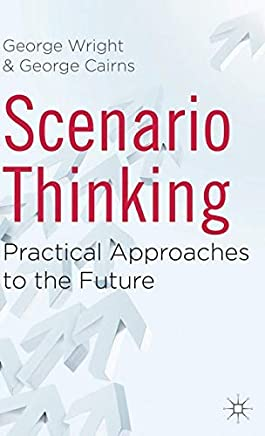 [(Scenario Thinking: Practical Approaches to the Future)] [Author: George Wright] published on (May, 2011)