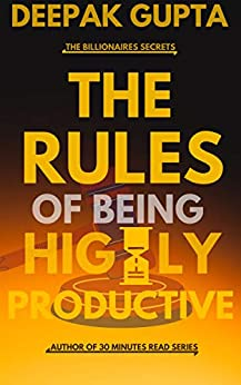 The Rules of Being Highly Productive (30 Minutes Read) by [Deepak Gupta]