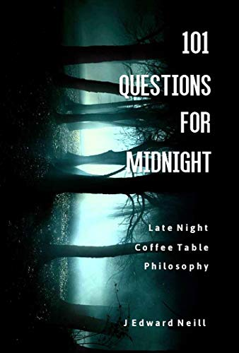 101 Questions for Midnight: Mind-Bending Late Night Dilemmas (Coffee Table Philosophy Book 4)