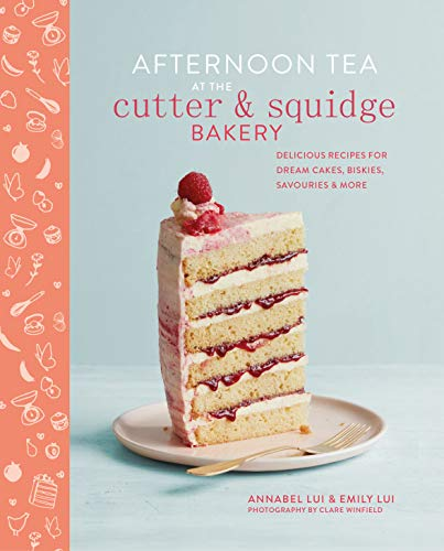 Afternoon Tea at the Cutter & Squidge Bakery: Delicious recipes for dream cakes, biskies, savouries and more