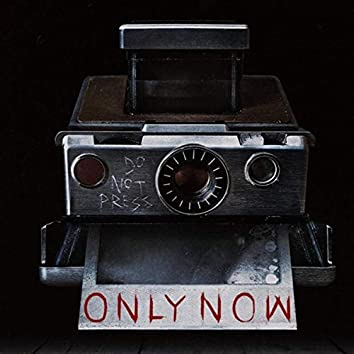 Only Now