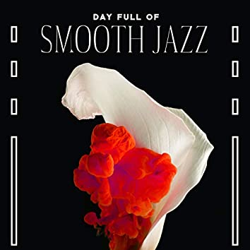 Day Full of Smooth Jazz: Soul Music for Relaxation, Free Your Mind, Feel Good