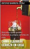 Como elaborar cerveza en casa: Descubre como puedes elaborar tu propia cerveza en casa