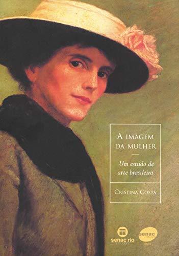 A imagem da mulher - Um estudo da arte brasileira: um Estudo de Arte Brasileira