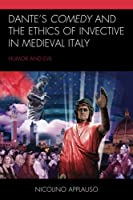 Dante's Comedy and the Ethics of Invective in Medieval Italy: Humor and Evil (Studies in Medieval Literature)