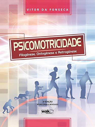 Psicomotricidade: Filogênese, ontogênese e retrogênese (Portuguese Edition)
