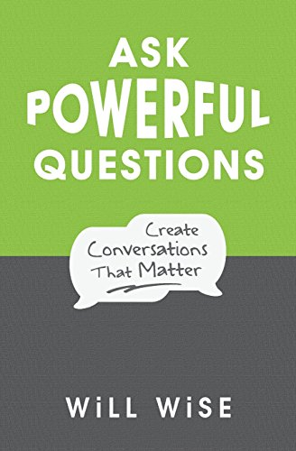 Download Ask Powerful Questions: Create Conversations That Matter 1545322996