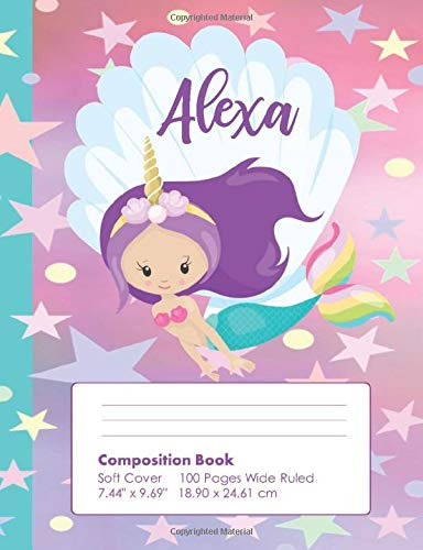Unicorn Composition Notebook Wide Ruled With Name Alexa: : Cute Unicorn Mermaid 100 Page Blank Lined School Notebook for Girls | Alexa Personalized Name Gifts