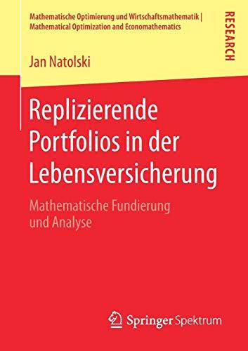 Replizierende Portfolios in der Lebensversicherung: Mathematische Fundierung und Analyse (Mathematische Optimierung und Wirtschaftsmathematik | Mathematical Optimization and Economathematics)