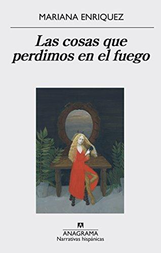 Las cosas que perdimos en el fuego (Narrativas hispánicas nº 559)
