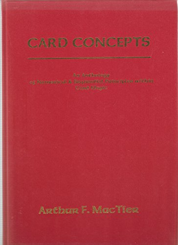 CARD CONCEPTS: An Anthology of Numerical and Sequential Principles Within Card Magic