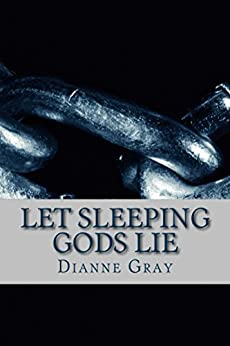 [Dianne Gray]のLet Sleeping Gods Lie: Highly Commended 2007 IP Picks awards (English Edition)