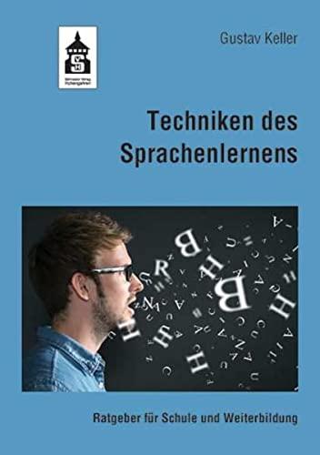 Techniken des Sprachenlernens. Ratgeber für Schule und Weiterbildung