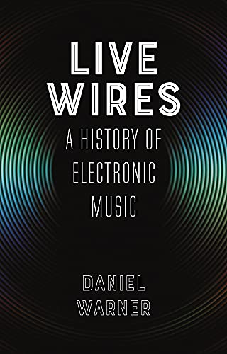 Live Wires: A History of Electro...