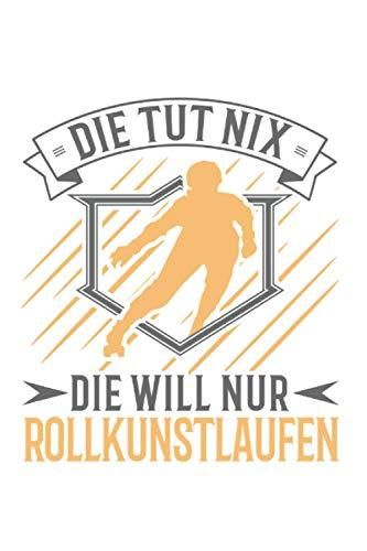 Rollkunstlauf Notizbuch: Rollschuhe Rollkunstlaufen Rollkunstläuferin Geschenk / 6x9 Zoll / 120 karierte Seiten