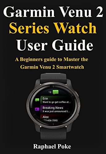 Garmin Venu 2 Series Watch User Guide: A Beginners guide to Master the Garmin Venu 2 Smartwatc (English Edition)