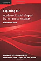 Exploring Elf: Academic English Shaped by Non-native Speakers (Cambridge Applied Linguistics)