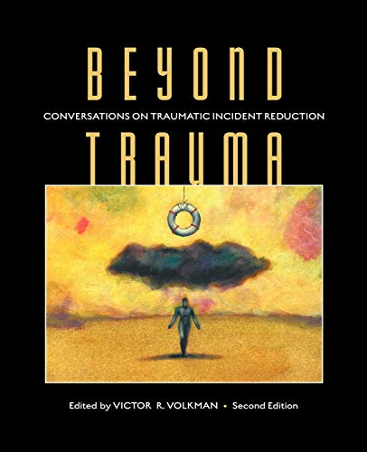 Beyond Trauma: Conversations on Traumatic Incident Reduction, Second Edition (Explorations in Metapsychology)