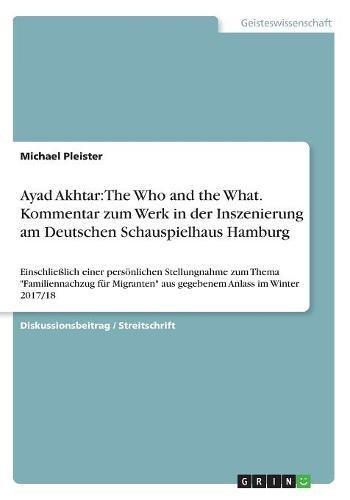Ayad Akhtar: The Who and the What. Kommentar Zum Werk in Der Inszenierung Am Deutschen Schauspielhaus Hamburg