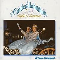 Cinderellabration Lights of Romance by Tokyo Disneyland Cinderellabration (2005-01-26)