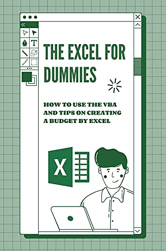 The Excel For Dummies: How To Use The VBA And Tips On Creating A Budget By Excel: How To Use The Vba (English Edition)