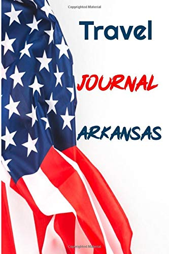Travel Journal Arkansas: 6 x 9 Lined Journal, 126 pages | Journal Travel | Memory Book | A Mindful Journal Travel | A Gift for Everyone | Arkansas |