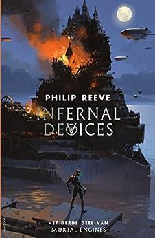 Infernal Devices (Mortal Engines Book 3) van [Philip Reeve, Jacques Meerman]