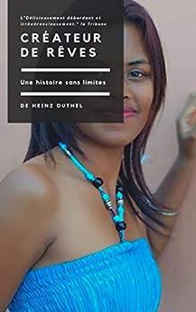 Créateur de rêves: Une histoire sans limites (French Edition) by [Heinz Duthel]